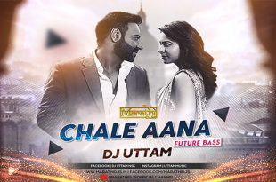 Chale Aana (Future Bass Remix) - DJ Uttam (MarathiDJs.in)