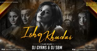 Ishq Khudai (Club House Mix) - DJ Gyans & DJ SBM (MarathiDJs.in)